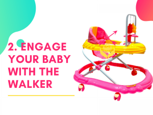 2. Engage your baby with the walker