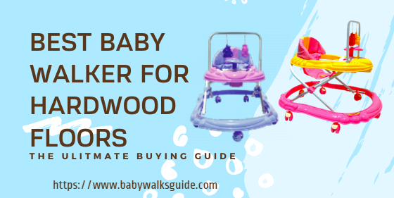 Best baby walker for hardwood floors